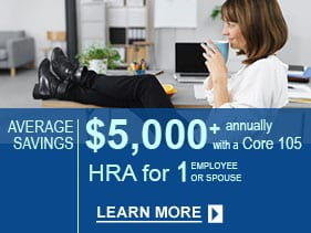 Core 105 HRA for 1 Employee or Spouse Employer Sponsored Tax Free Benefits