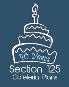 Celebrating 40 Years -- The Section 125 Cafeteria Plan